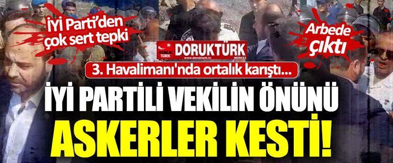 3. Havalimanı'na girmek isteyen İYİ Partililere müdahale  edildi!
