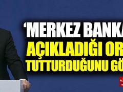 Erdoğan; Merkez Bankası'nın tutturduğunu hiç görmedim!