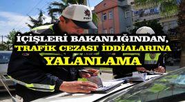 İçişleri Bakanlığından 'trafik cezası' iddialarına yalanlama