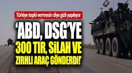 ABD, DSG'ye 300 TIR, silah ve zırhlı araç gönderdi