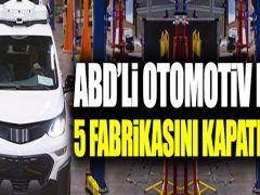 ABD'li otomotiv devi 5 fabrikasını kapatıyor!