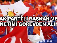 AK Parti'li başkan ve yönetimi görevden alındı