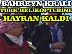 Bahreyn Kralı yerli helikopterimiz T625 Genel Maksat'a hayran kaldı