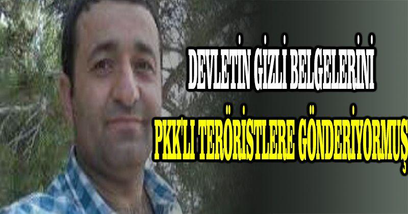Devletin gizli belgelerini PKK'lı teröristlere gönderiyormuş