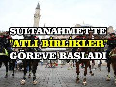 """Sultanahmet'te """"Atlı Birlikler"""" göreve başladı"""