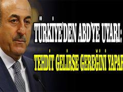 Türkiye'den ABD'ye uyarı: Tehdit gelirse gereğini yaparız dedik