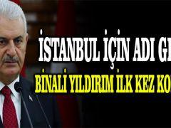 İstanbul için adı geçen Binali Yıldırım ilk kez konuştu!