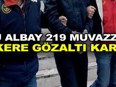 4'ü albay 219 muvazzaf askere gözaltı kararı