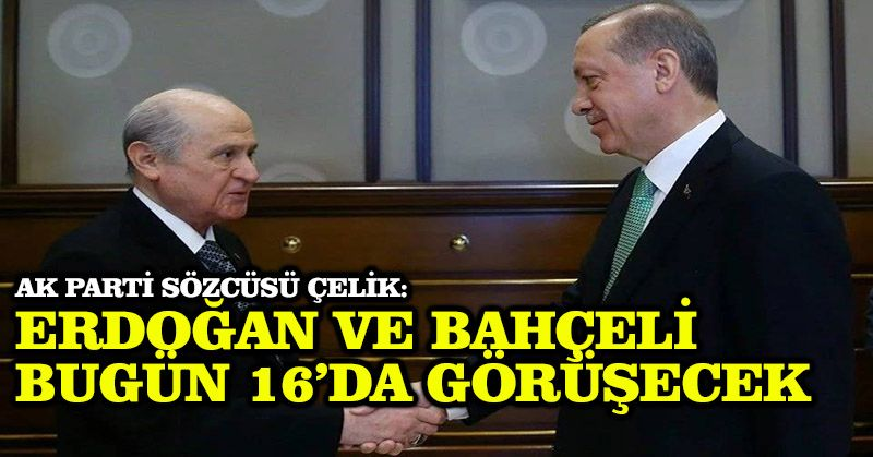 AK Parti Sözcüsü Çelik: Erdoğan ve Bahçeli bugün 16'da görüşecek