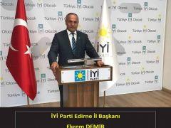 """Ekrem DEMİR; """"İYİ Parti, Edirne Belediye Başkanlığı seçiminde iddiası en yüksek partidir."""""""