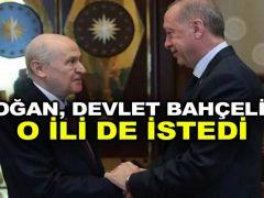Erdoğan, Devlet Bahçeli'den o ili de istedi
