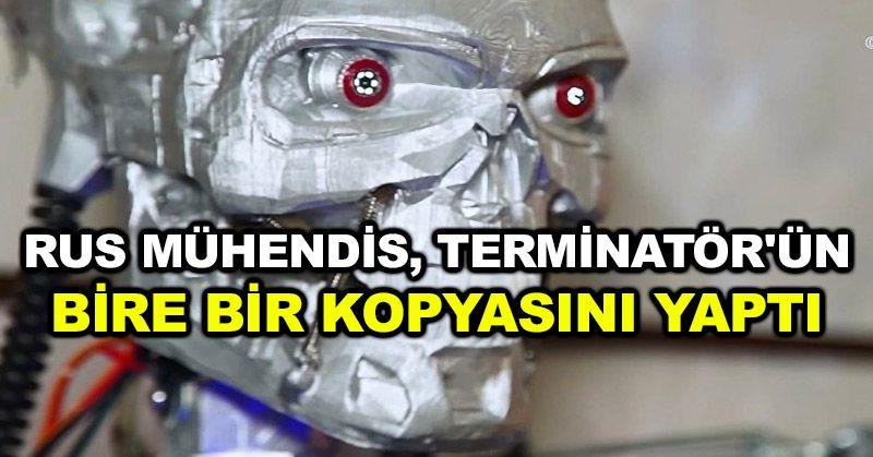 Rus mühendis, Terminatör'ün bire bir kopyasını yaptı