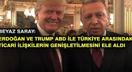 Beyaz Saray: Erdoğan ve Trump ABD ile Türkiye arasındaki ticari ilişkilerin genişletilmesini ele aldı