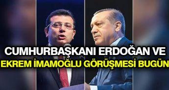 Cumhurbaşkanı Erdoğan ve Ekrem İmamoğlu görüşmesi bugün