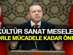 Erdoğan: Kültür sanat meselesi terörle mücadele kadar önemli