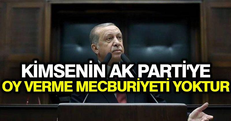 Erdoğan: Kimsenin Ak Parti'ye oy verme mecburiyeti yoktur
