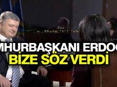 Poroşenko: Cumhurbaşkanı Erdoğan bize söz verdi