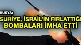Rusya: Suriye, İsrail'in fırlattığı bombaları imha etti
