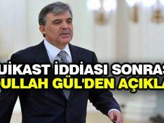 Suikast iddiası sonrası Abdullah Gül'den açıklama