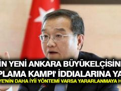 Çin'in yeni Ankara büyükelçisinden 'toplama kampı' iddialarına yanıt: Türkiye'nin daha iyi yöntemi varsa yararlanmaya hazırız