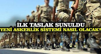 İlk taslak sunuldu: Yeni askerlik sistemi nasıl olacak?
