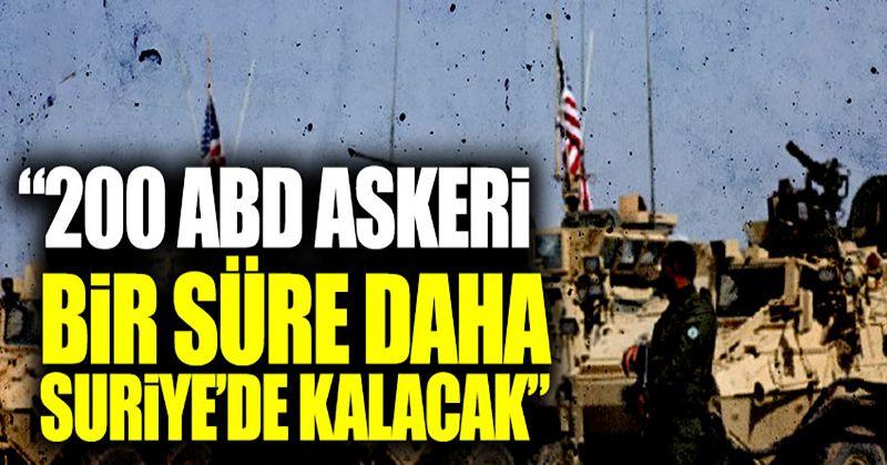 """""""200 ABD askeri bir süre daha Suriye'de kalacak"""""""