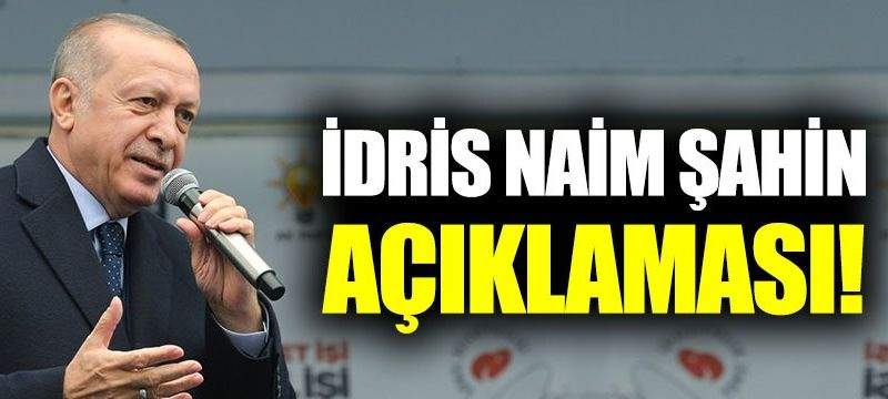Cumhurbaşkanı Erdoğan'dan İdris Naim Şahin açıklaması