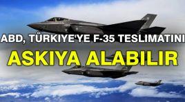 Şok iddia: ABD, Türkiye'ye F-35 teslimatını askıya alabilir
