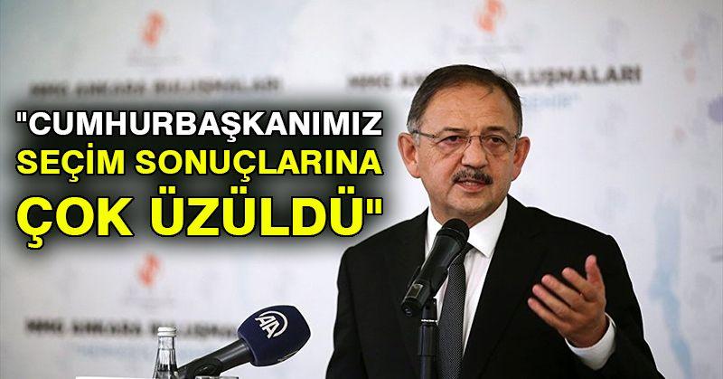 """Özhaseki: """"Cumhurbaşkanımız seçim sonuçlarına çok üzüldü"""""""