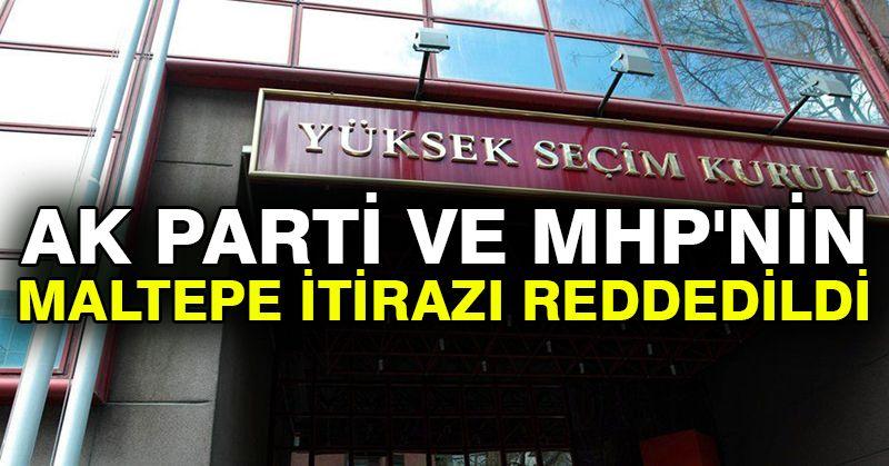 Ak Parti ve MHP'nin Maltepe itirazı reddedildi