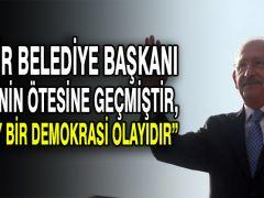 CHP lideri Kılıçdaroğlu: Bu bir belediye başkanı seçiminin ötesine geçmiştir, bu olay bir demokrasi olayıdır