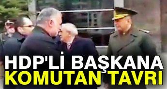 HDP'Lİ BAŞKANA KOMUTAN TAVRI