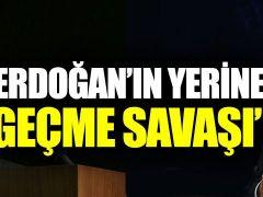 """""""Erdoğan'ın Yerine Geçme Savaşı!"""""""