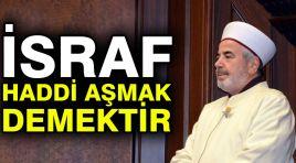 İstanbul Müftüsü Yılmaz: İsraf haddi aşmak demektir