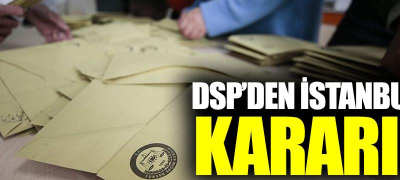 DSP'den İstanbul kararı