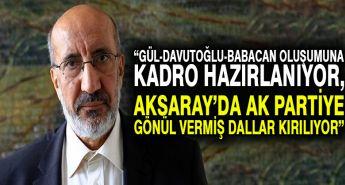 Dilipak: Gül-Davutoğlu-Babacan oluşumuna kadro hazırlanıyor, Aksaray'da AK Partiye gönül vermiş dallar kırılıyor