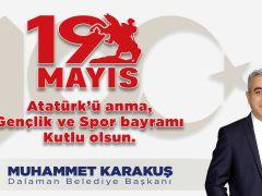 Dalaman Belediye Başkanı Muhammet Karakuş'tan 19 Mayıs Gençlik ve Spor Bayramı Kutlama mesajı