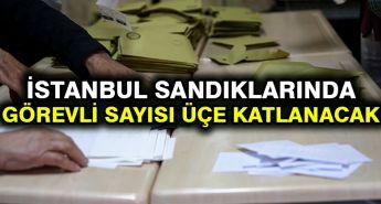 İstanbul sandıklarında görevli sayısı üçe katlanacak