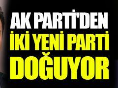 AK Parti'den iki yeni parti doğuyor