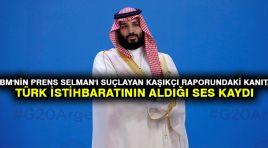 BM'nin Prens Selman'ı suçlayan Kaşıkçı raporundaki kanıt, Türk istihbaratının aldığı ses kaydı