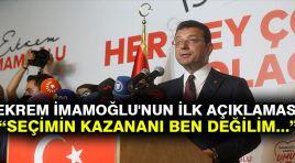 Ekrem İmamoğlu'nun ilk açıklaması: Seçimin kazananı ben değilim…