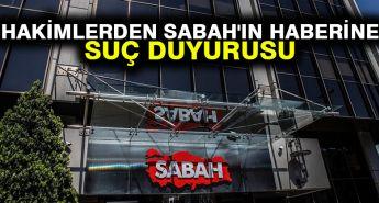 Hakimlerden Sabah'ın haberine suç duyurusu