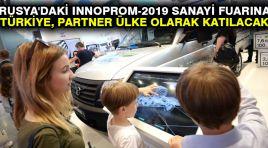 Rusya'daki INNOPROM-2019 sanayi fuarına Türkiye, partner ülke olarak katılacak