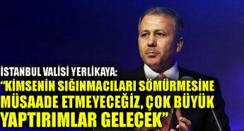 İstanbul Valisi Yerlikaya: Kimsenin sığınmacıları sömürmesine müsaade etmeyeceğiz, çok büyük yaptırımlar gelecek