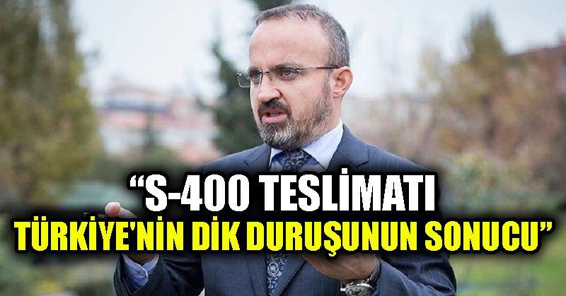 AK Partili Turan: S-400 teslimatı Türkiye'nin dik duruşunun sonucu