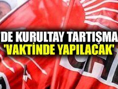 CHP'de kurultay tartışmaları: 'Vaktinde yapılacak'