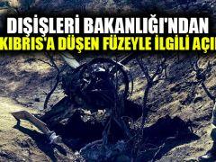 Dışişleri Bakanlığı'ndan Kuzey Kıbrıs'a düşen füzeyle ilgili açıklama