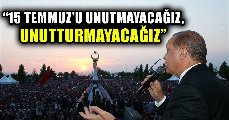Erdoğan: 15 Temmuz'u unutmayacağız, unutturmayacağız