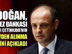 Erdoğan, Merkez Bankası Başkanı Çetinkaya'nın görevden alınma nedenini açıkladı