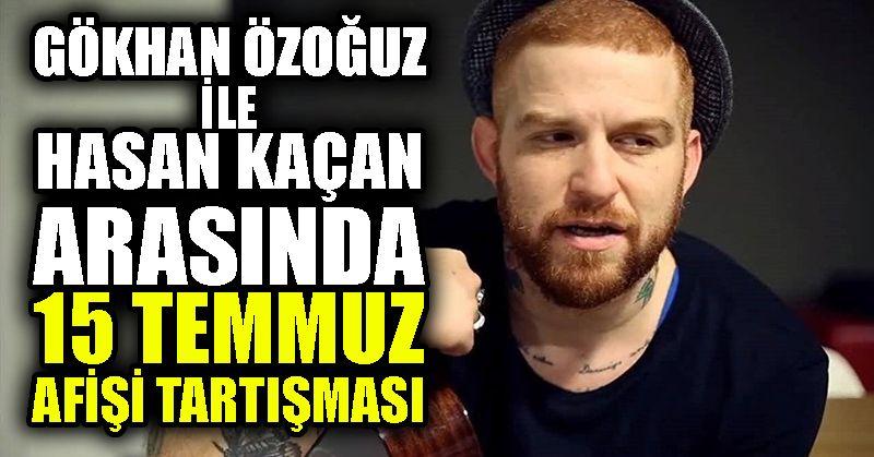 Gökhan Özoğuz ile Hasan Kaçan arasında 15 Temmuz afişi tartışması